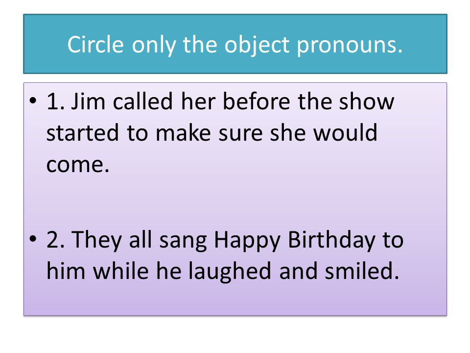 Circle only the object pronouns.1.