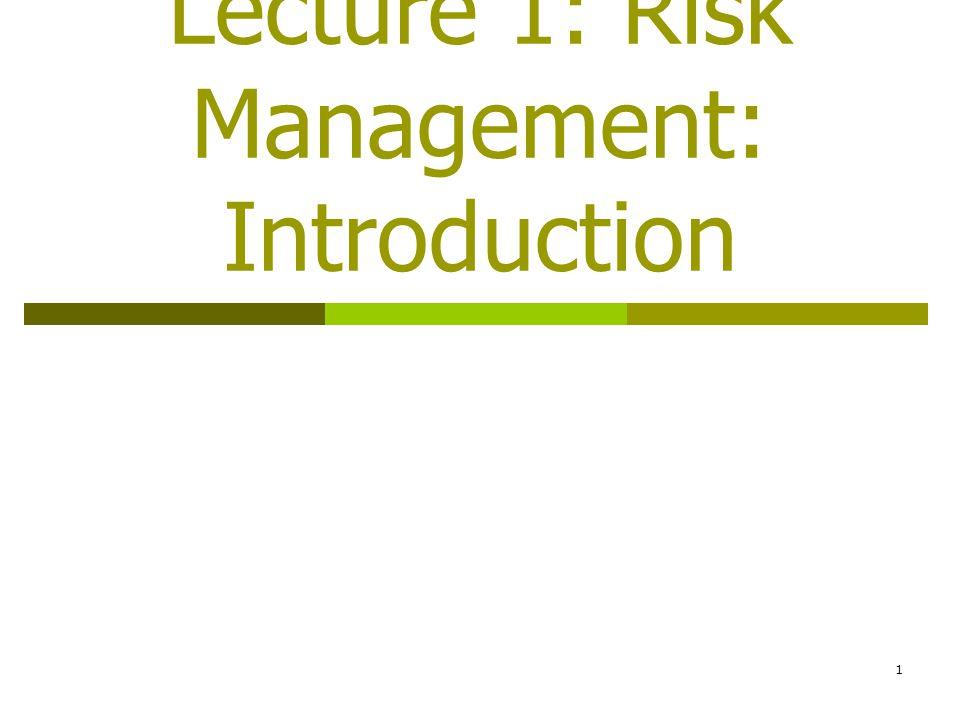 1 Lecture 1: Risk Management: Introduction