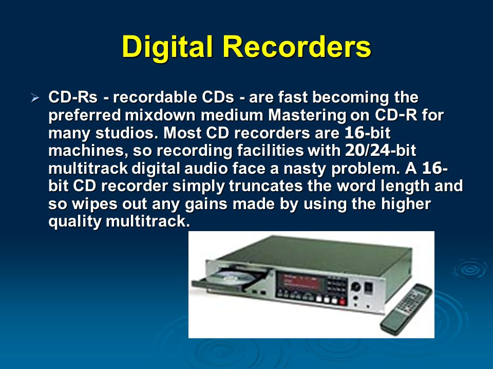 Digital Recorders  CD-Rs - recordable CDs - are fast becoming the preferred mixdown medium Mastering on CD-R for many studios. Most CD recorders are