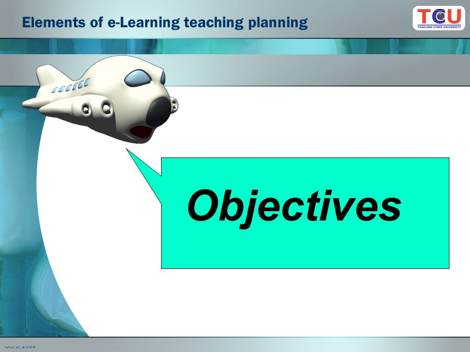 Oct 6, 2009 Objectives Elements of e-Learning teaching planning