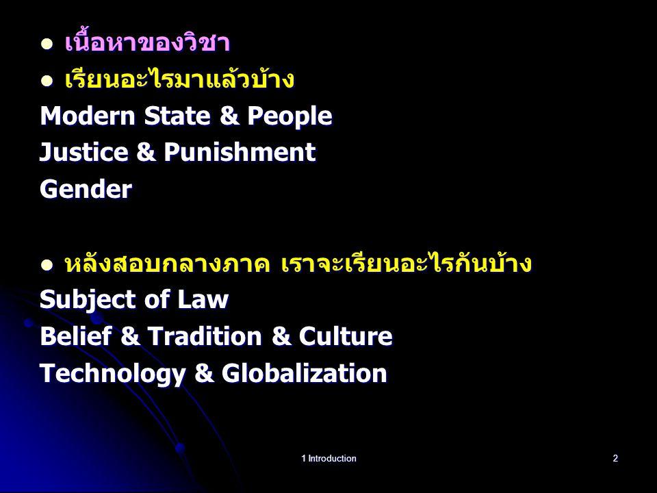 เนื้อหาของวิชา เนื้อหาของวิชา เรียนอะไรมาแล้วบ้าง เรียนอะไรมาแล้วบ้าง Modern State & People Justice & Punishment Gender หลังสอบกลางภาค เราจะเรียนอะไรกันบ้าง หลังสอบกลางภาค เราจะเรียนอะไรกันบ้าง Subject of Law Belief & Tradition & Culture Technology & Globalization 1 Introduction2