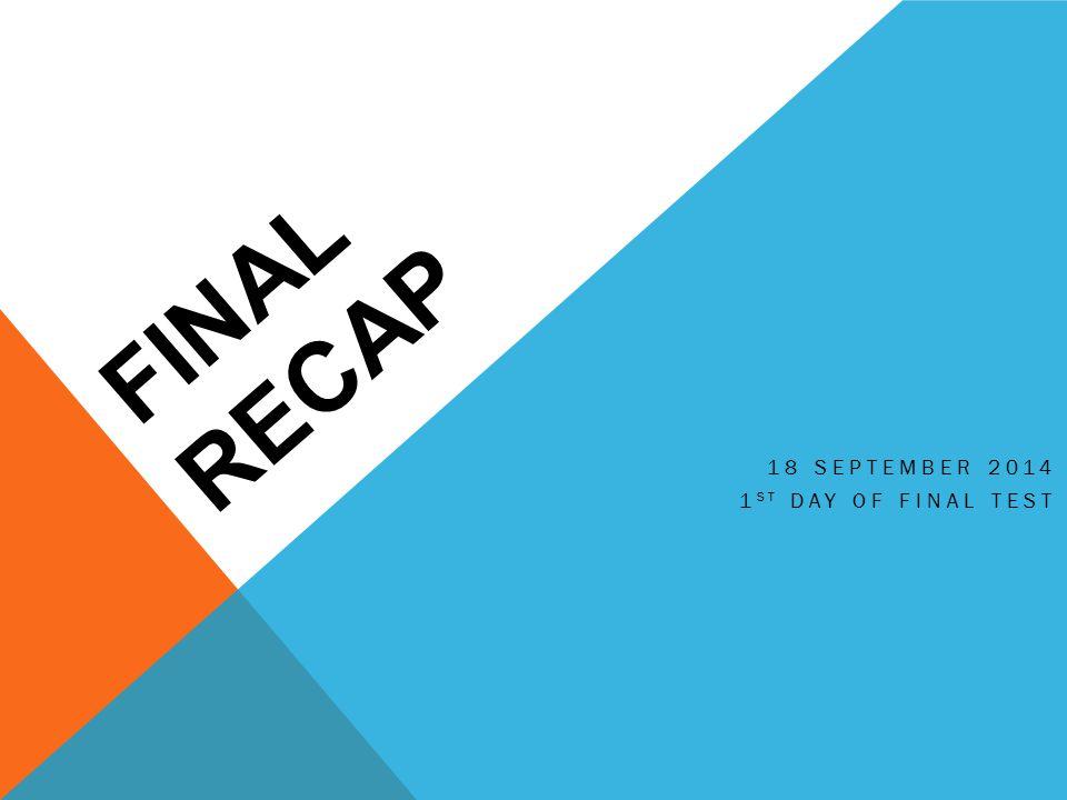 FINAL RECAP 18 SEPTEMBER 2014 1 ST DAY OF FINAL TEST
