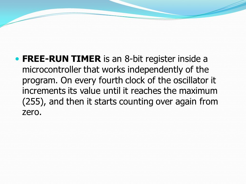 FREE-RUN TIMER is an 8-bit register inside a microcontroller that works independently of the program. On every fourth clock of the oscillator it incre