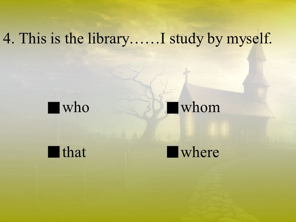 4. This is the library……I study by myself. whowhom thatwhere