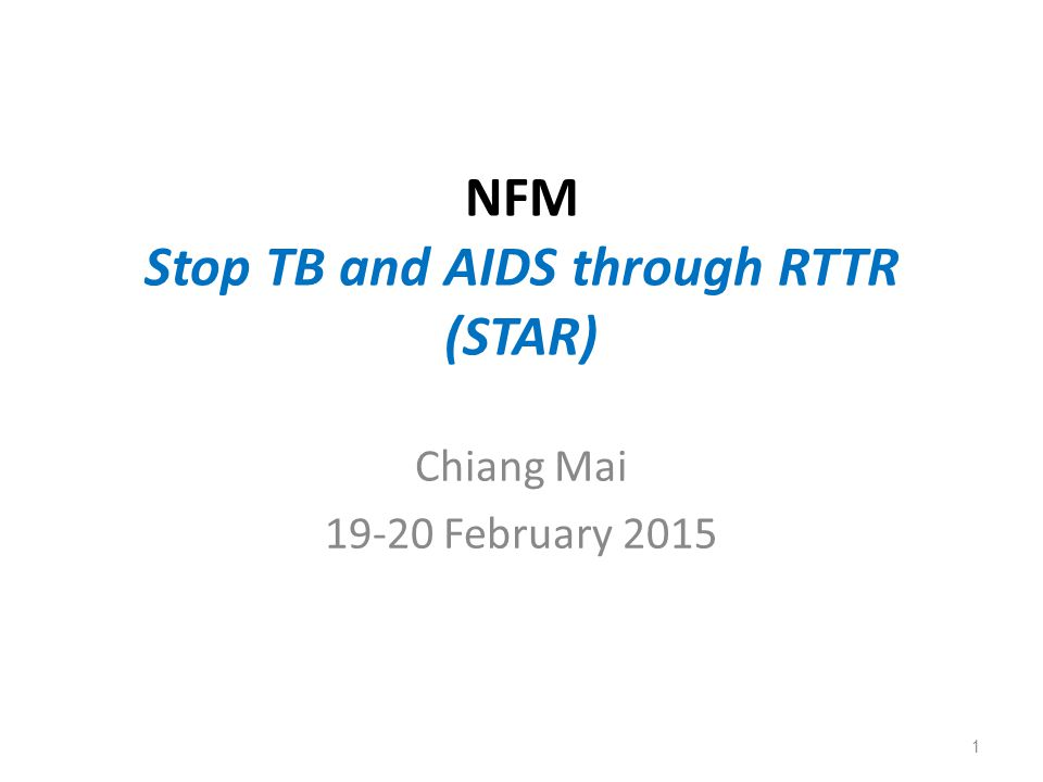 NFM Stop TB and AIDS through RTTR (STAR) Chiang Mai 19-20 February 2015 1