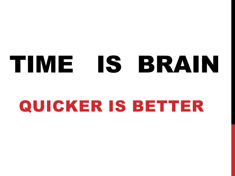 TIME IS BRAIN QUICKER IS BETTER