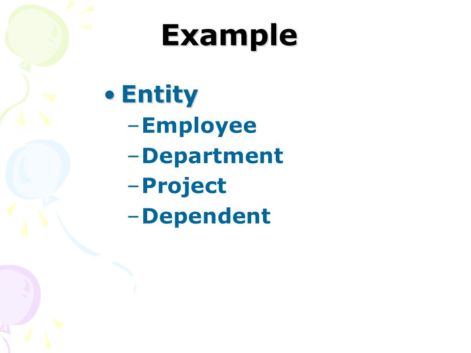 Example EntityEntity –Employee –Department –Project –Dependent