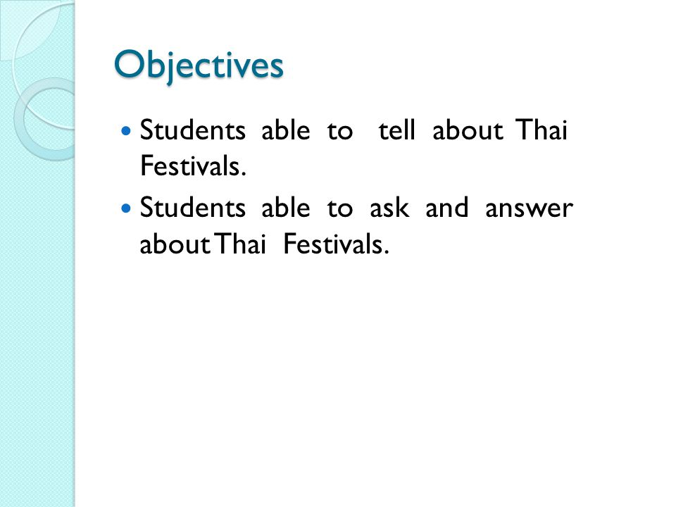 Objectives Students able to tell about Thai Festivals.