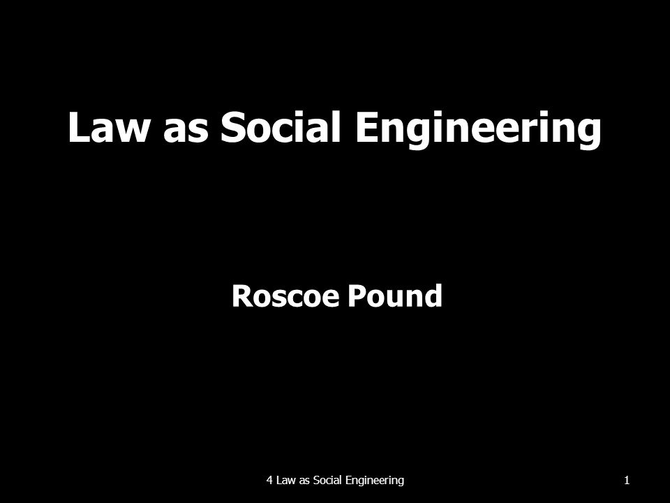 Law as Social Engineering Roscoe Pound 14 Law as Social Engineering