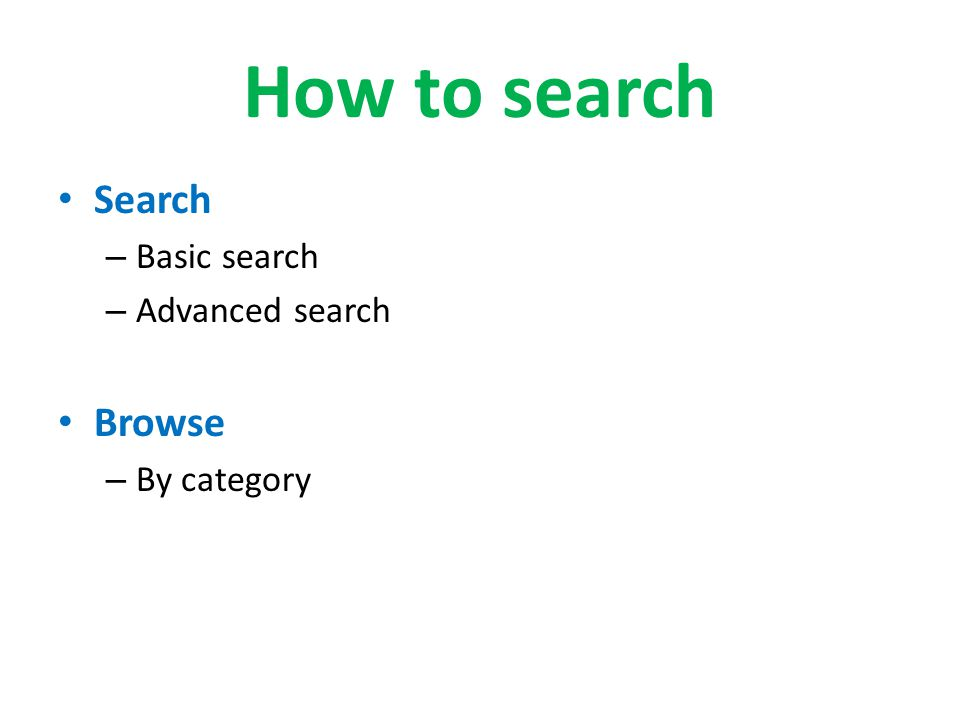 How to search Search – Basic search – Advanced search Browse – By category