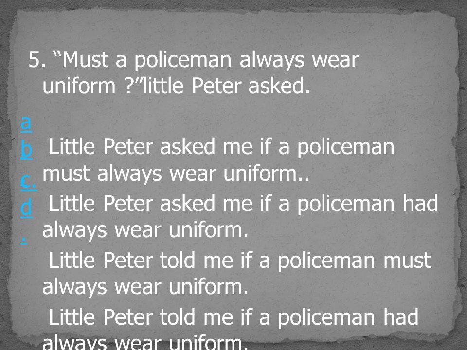 """5. """"Must a policeman always wear uniform ?""""little Peter asked. Little Peter asked me if a policeman must always wear uniform.. Little Peter asked me i"""