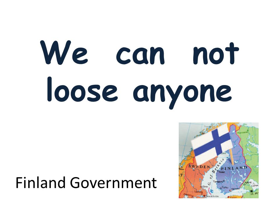 Finland Government We can not loose anyone