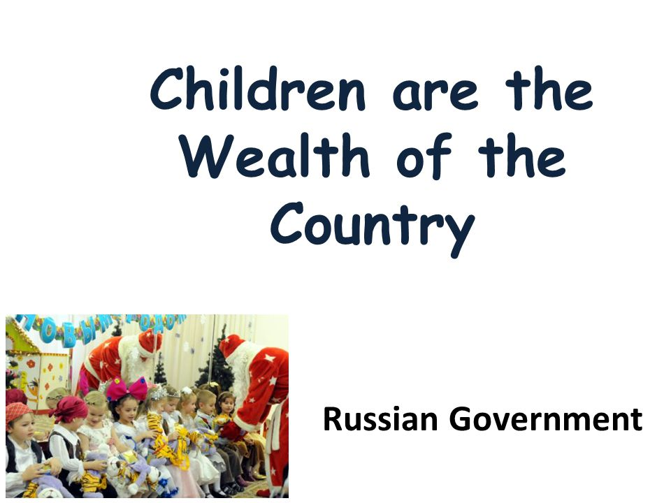Russian Government Children are the Wealth of the Country