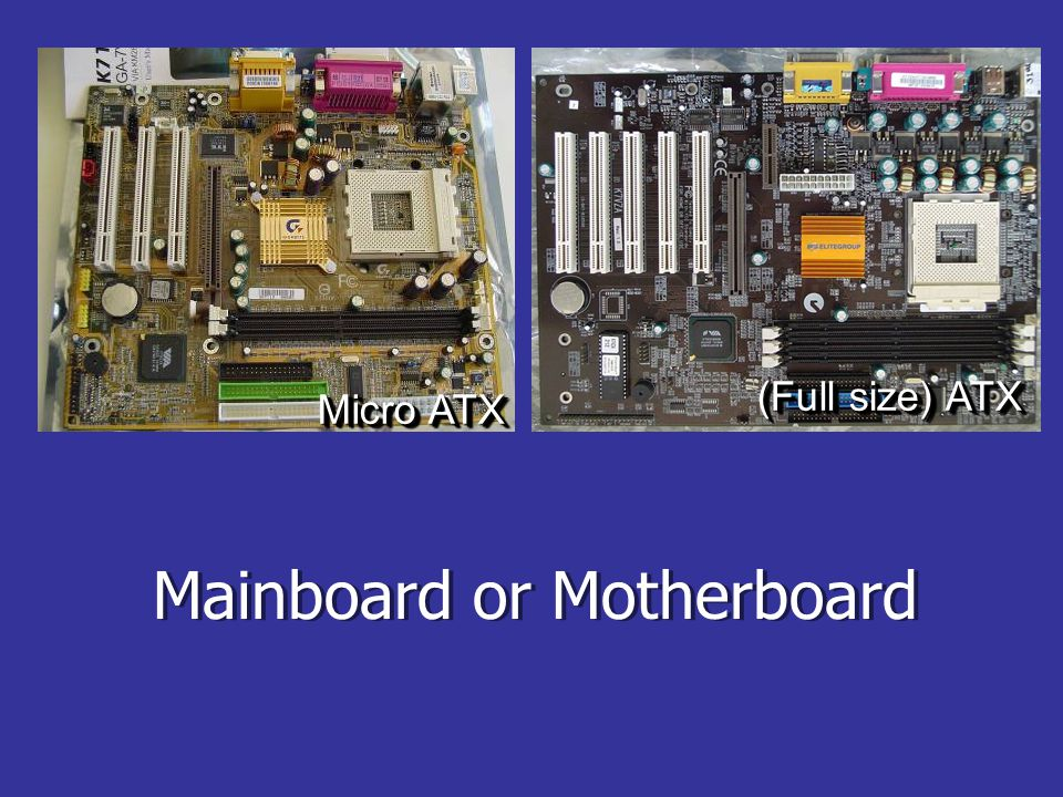 Mainboard or Motherboard Micro ATX (Full size) ATX