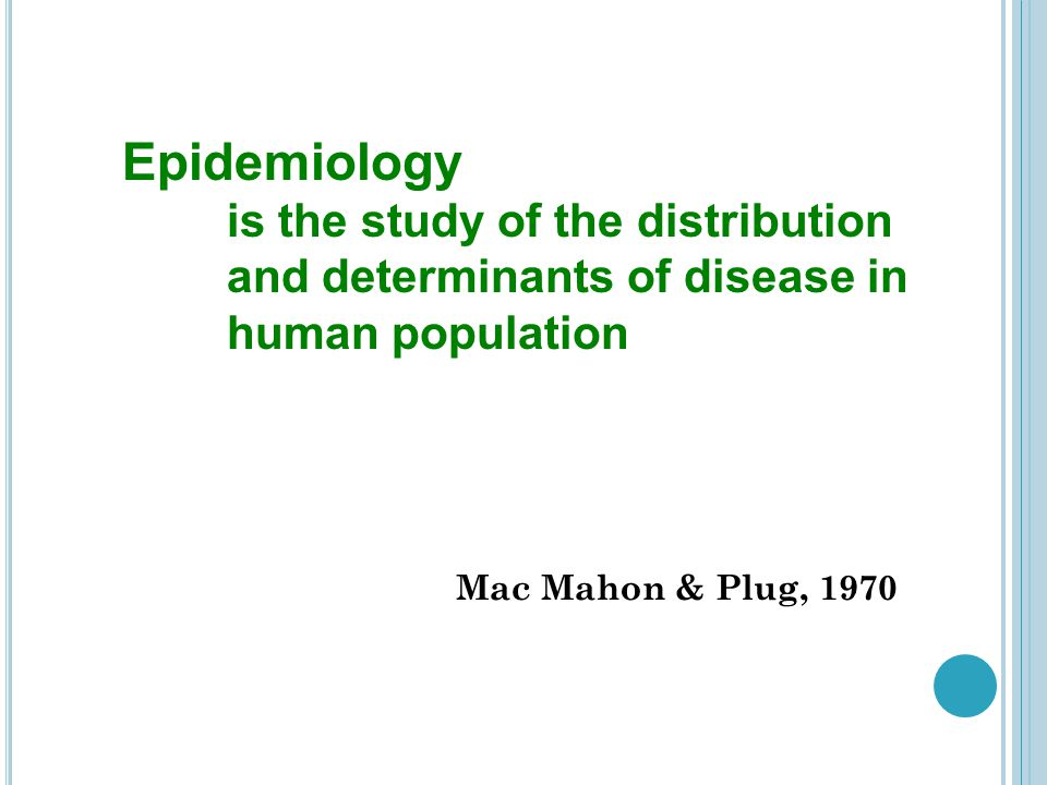 Epidemiology is the study of the distribution and determinants of disease in human population