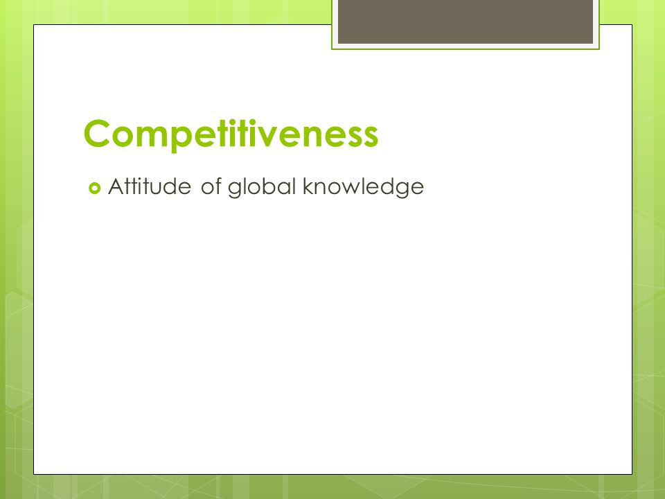 Competitiveness  Attitude of global knowledge