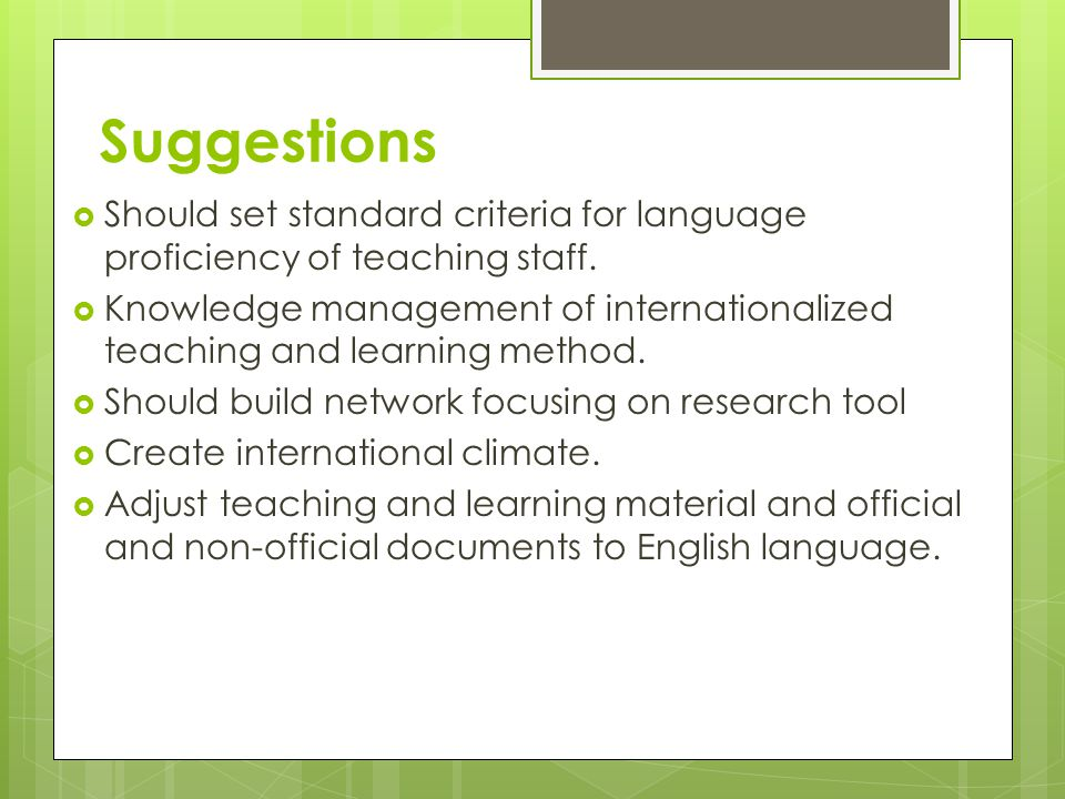 Suggestions  Should set standard criteria for language proficiency of teaching staff.