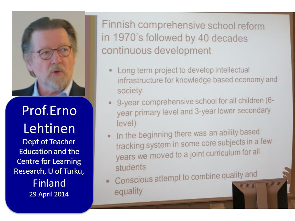Prof.Erno Lehtinen Dept of Teacher Education and the Centre for Learning Research, U of Turku, Finland 29 April 2014 Prof.Erno Lehtinen Dept of Teache