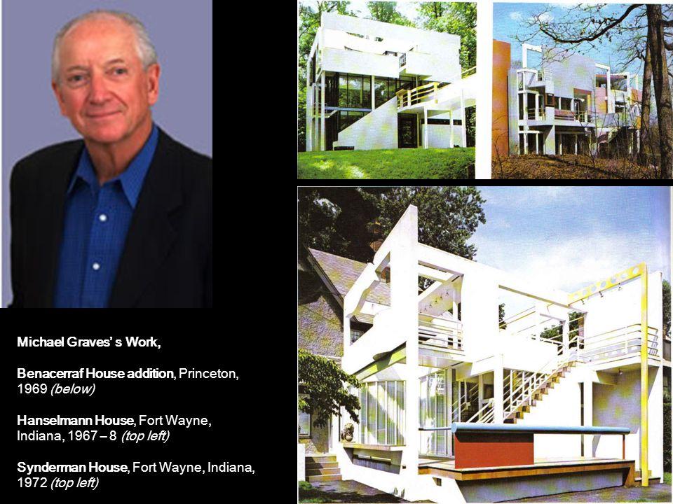 Michael Graves' s Work, Benacerraf House addition, Princeton, 1969 (below) Hanselmann House, Fort Wayne, Indiana, 1967 – 8 (top left) Synderman House, Fort Wayne, Indiana, 1972 (top left)