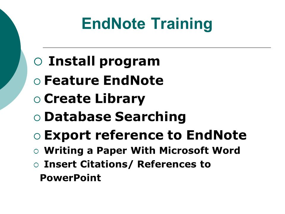 EndNote Training  Install program  Feature EndNote  Create Library  Database Searching  Export reference to EndNote  Writing a Paper With Microsoft Word  Insert Citations/ References to PowerPoint