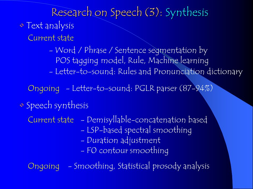 Text analysis Current state - Word / Phrase / Sentence segmentation by POS tagging model, Rule, Machine learning - Letter-to-sound: Rules and Pronunci