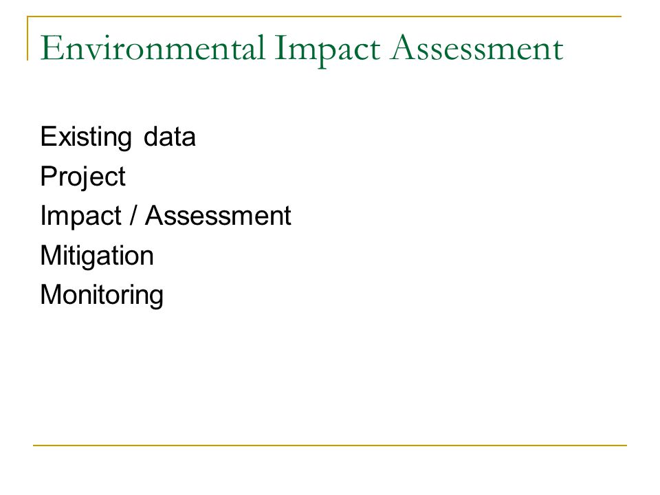 Environmental Impact Assessment Existing data Project Impact / Assessment Mitigation Monitoring