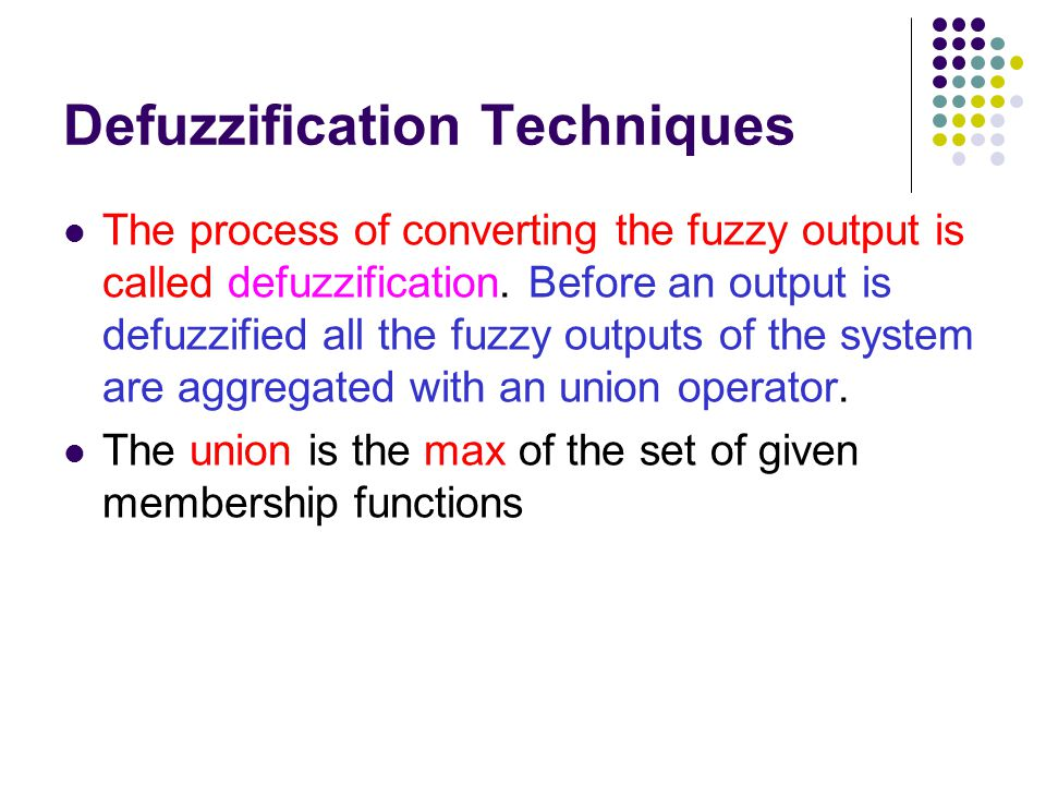 Defuzzification Techniques The process of converting the fuzzy output is called defuzzification. Before an output is defuzzified all the fuzzy outputs