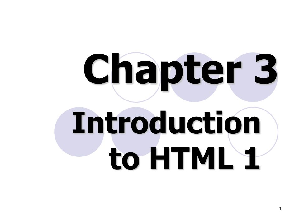 1 Introduction to HTML 1 Introduction to HTML 1 Chapter 3