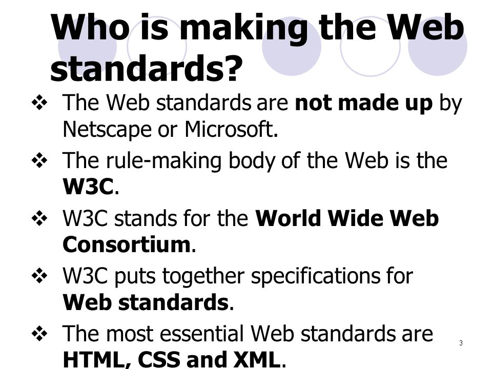 3 Who is making the Web standards.  The Web standards are not made up by Netscape or Microsoft.