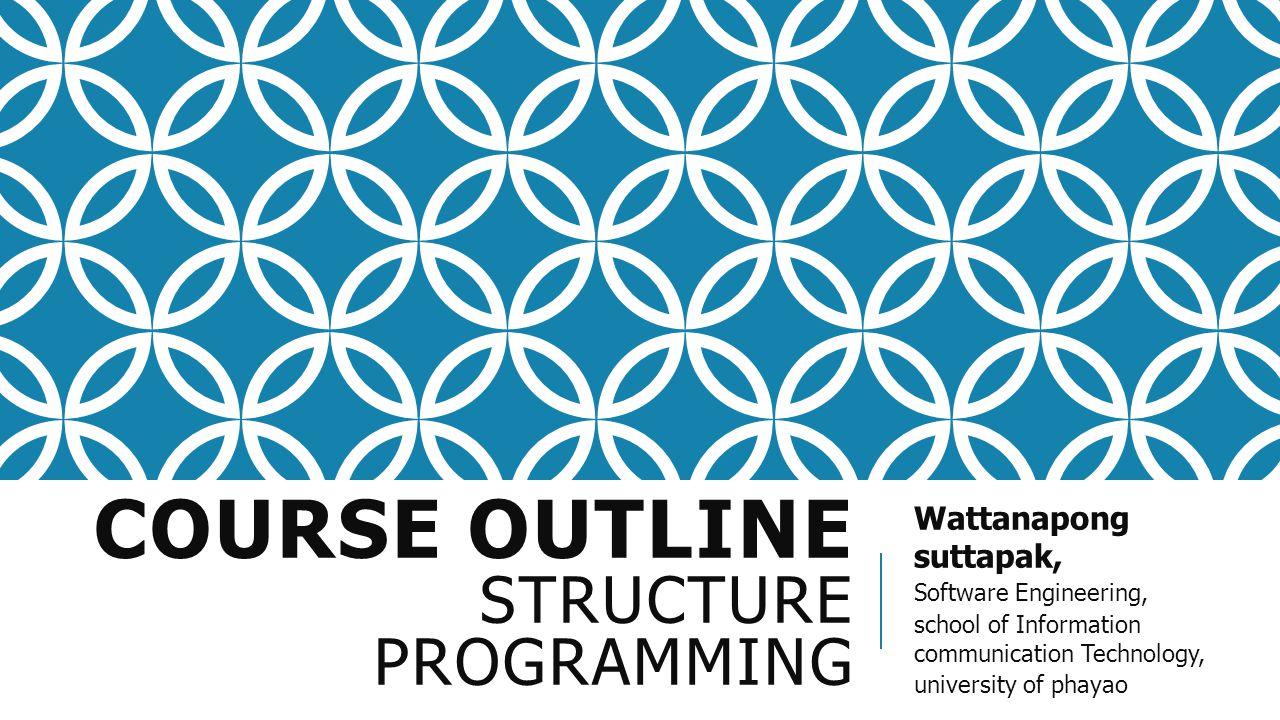 รหัสและชื่อรายวิชา รหัส 235021 ชื่อวิชาภาษาไทย การเขียนโปรแกรมเชิงโครงสร้าง ชื่อวิชาภาษาอังกฤษ (Structure Programming) จำนวนหน่วยกิต 3(2-2-5)