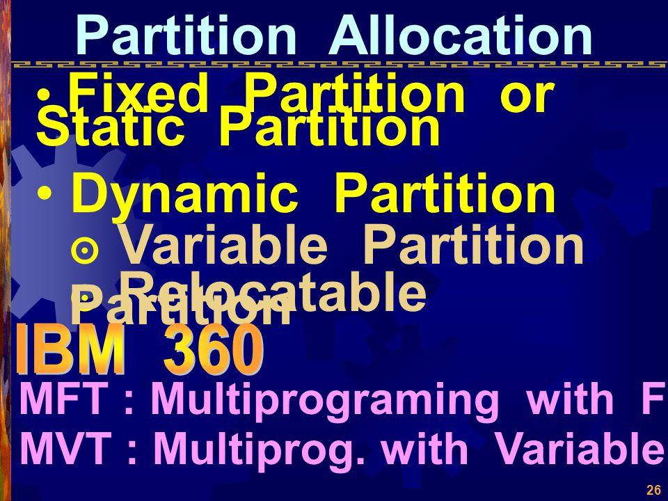 25 Single Contiguous Main Memory Monitor User's Program to Execute Waste Area Waste Time (no multiprograming) ปัญหา จัดการอย่างไม่มี ประสิทธิภาพ โปรแก