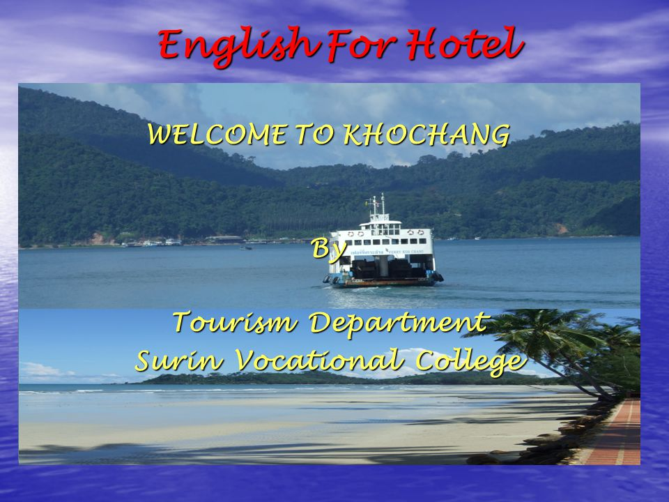 English For Hotel WELCOME TO KHOCHANG By Tourism Department Surin Vocational College