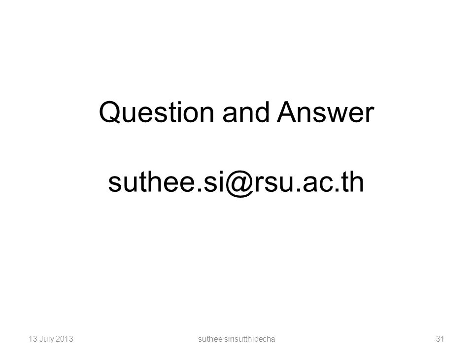 Question and Answer suthee.si@rsu.ac.th 13 July 2013suthee sirisutthidecha31