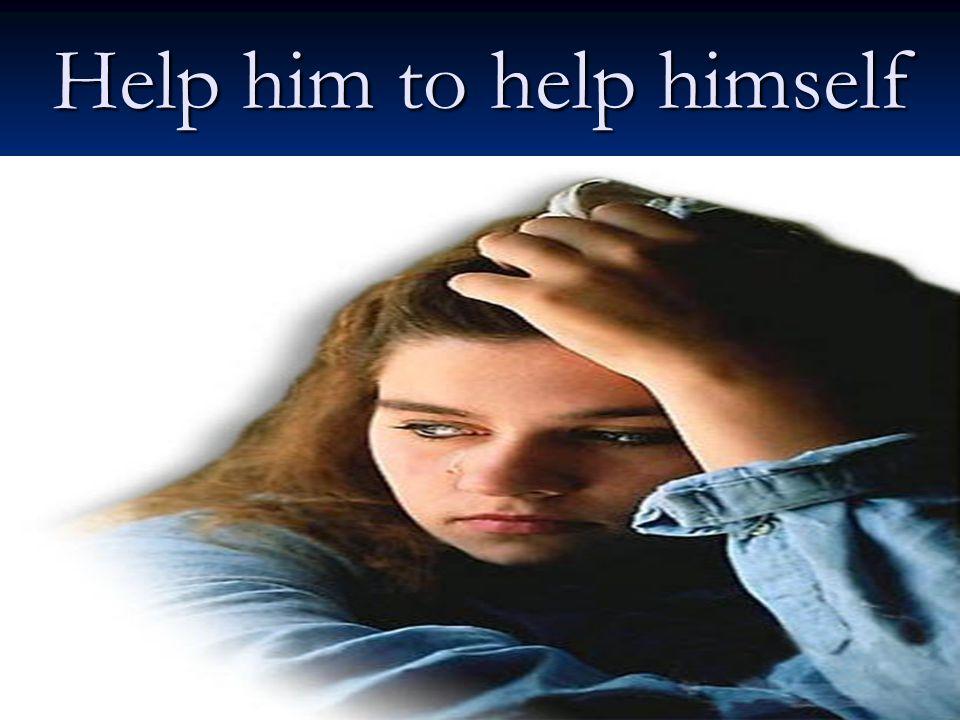 Help him to help himself
