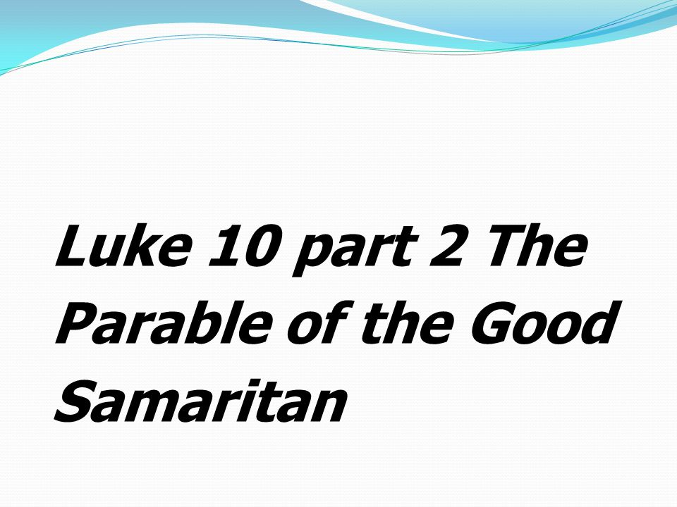 Luke 10 part 2 The Parable of the Good Samaritan