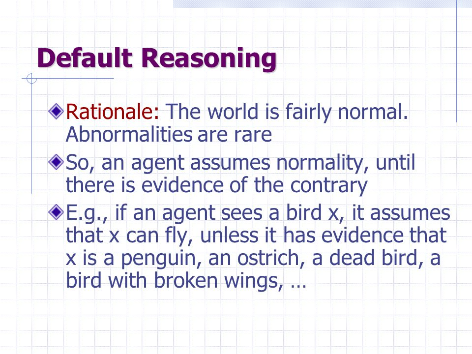 Default Reasoning Rationale: The world is fairly normal.