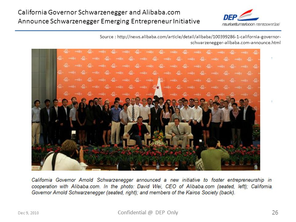 Dec 9, 2010 Confidential @ DEP Only 26 California Governor Schwarzenegger and Alibaba.com Announce Schwarzenegger Emerging Entrepreneur Initiative Sou