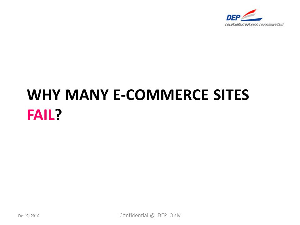 Dec 9, 2010 Confidential @ DEP Only WHY MANY E-COMMERCE SITES FAIL