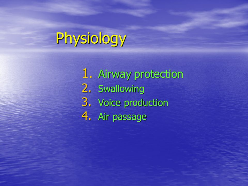 Physiology 1. Airway protection 2. Swallowing 3. Voice production 4. Air passage