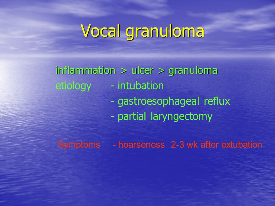 Vocal granuloma inflammation > ulcer > granuloma etiology- intubation - gastroesophageal reflux - partial laryngectomy Symptoms- hoarseness 2-3 wk aft