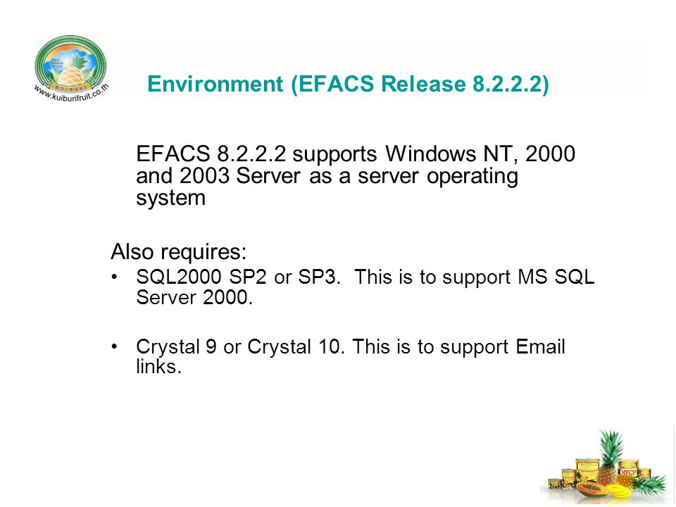 Environment (EFACS Release 8.2.2.2) EFACS 8.2.2.2 supports Windows NT, 2000 and 2003 Server as a server operating system Also requires: SQL2000 SP2 or