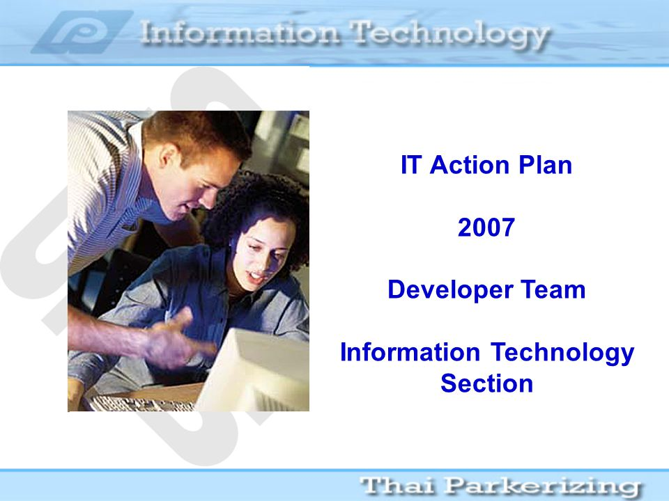IT Action Plan 2007 Developer Team Information Technology Section