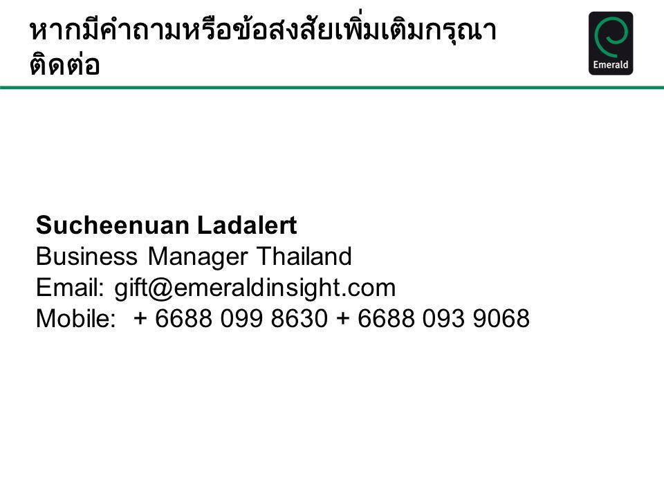 หากมีคำถามหรือข้อสงสัยเพิ่มเติมกรุณา ติดต่อ Sucheenuan Ladalert Business Manager Thailand Email: gift@emeraldinsight.com Mobile: + 6688 099 8630 + 6688 093 9068