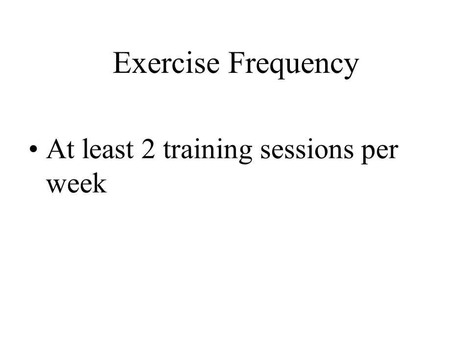 Exercise Frequency At least 2 training sessions per week