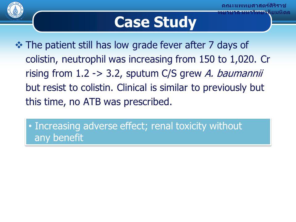 คณะแพทยศาสตร์ศิริราช พยาบาล มหาวิทยาลัยมหิดล  The patient still has low grade fever after 7 days of colistin, neutrophil was increasing from 150 to 1,020.