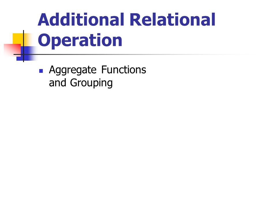 Additional Relational Operation Aggregate Functions and Grouping