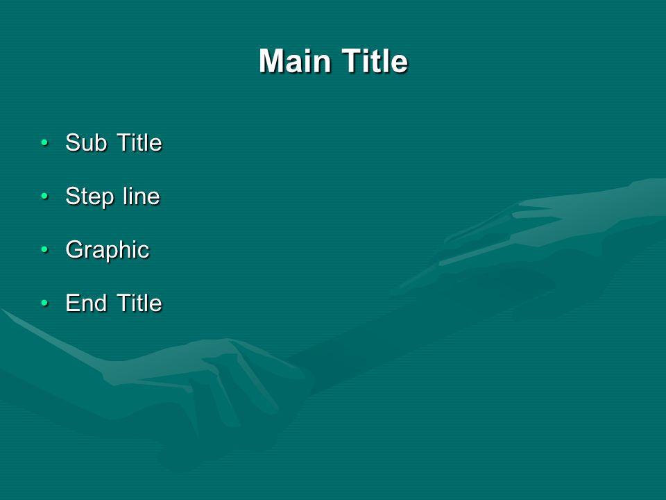 Main Title Sub Title Sub Title Step line Step line Graphic Graphic End Title End Title