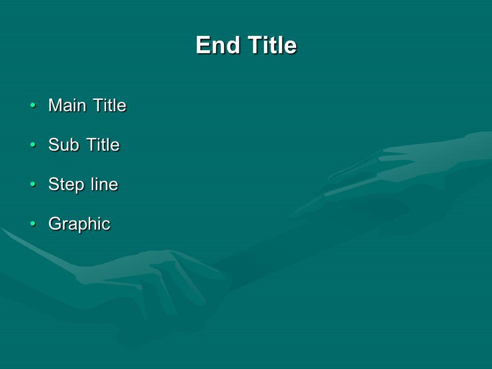 End Title Main Title Main Title Sub Title Sub Title Step line Step line Graphic Graphic