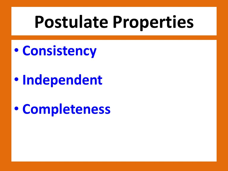 Postulate Properties Consistency Independent Completeness