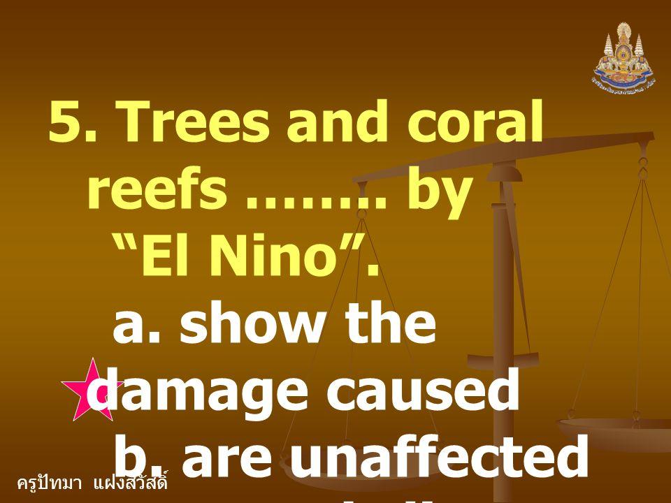 ครูปัทมา แฝงสวัสดิ์ 6.As a result of their research, scientists believe El Nino : a.